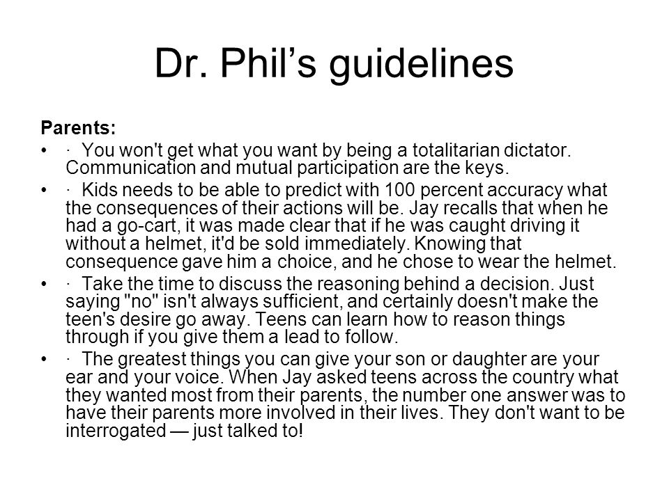 Dr.Phils guidelines Parents: · You won t get what you want by being a totalitarian dictator.
