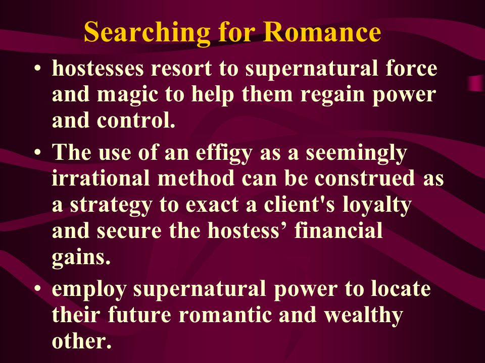Searching for Romance hostesses resort to supernatural force and magic to help them regain power and control.