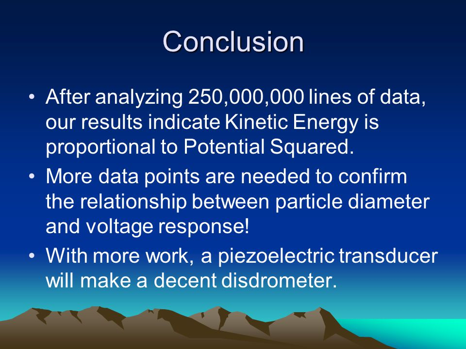 Conclusion After analyzing 250,000,000 lines of data, our results indicate Kinetic Energy is proportional to Potential Squared.