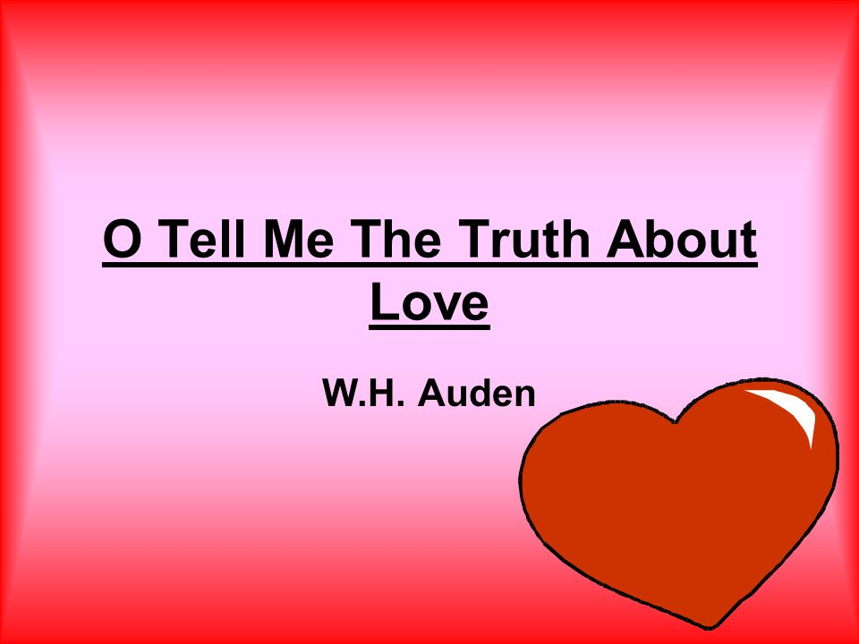 O Tell Me The Truth About Love W.H. Auden