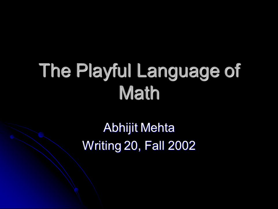 The Playful Language of Math Abhijit Mehta Writing 20, Fall 2002