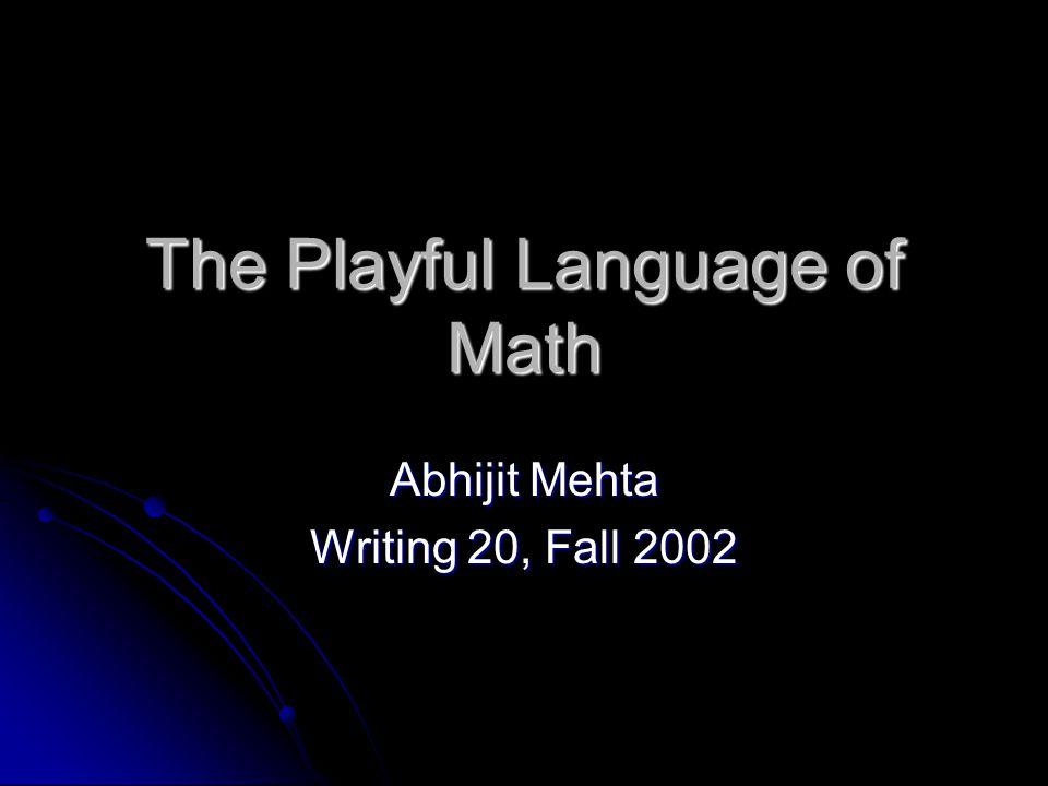 The Playful Language of Math Abhijit Mehta Writing 20, Fall 2002