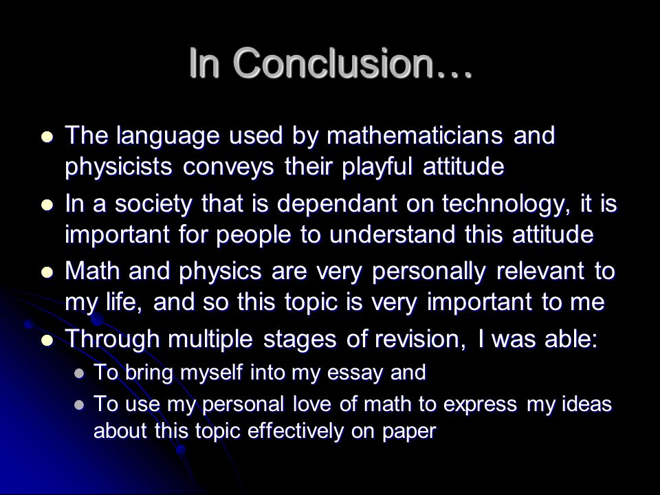 In Conclusion… The language used by mathematicians and physicists conveys their playful attitude The language used by mathematicians and physicists co