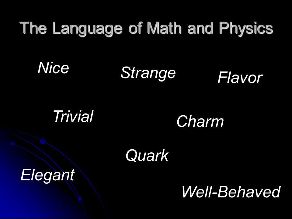 The Language of Math and Physics Nice Elegant Trivial Well-Behaved Quark Charm Flavor Strange