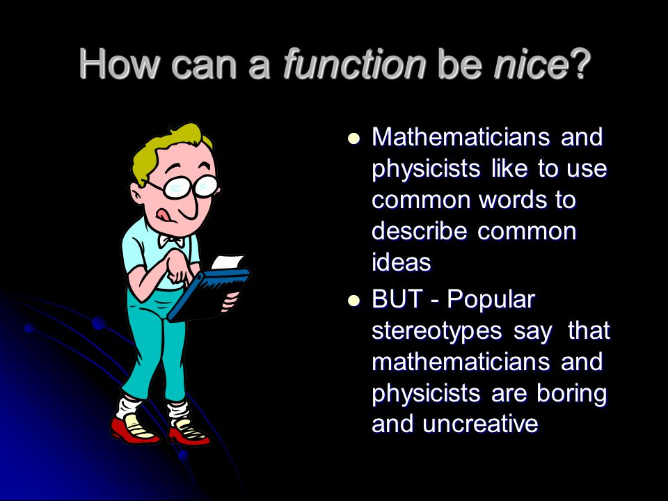 How can a function be nice.