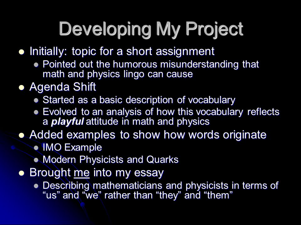 Developing My Project Initially: topic for a short assignment Initially: topic for a short assignment Pointed out the humorous misunderstanding that m