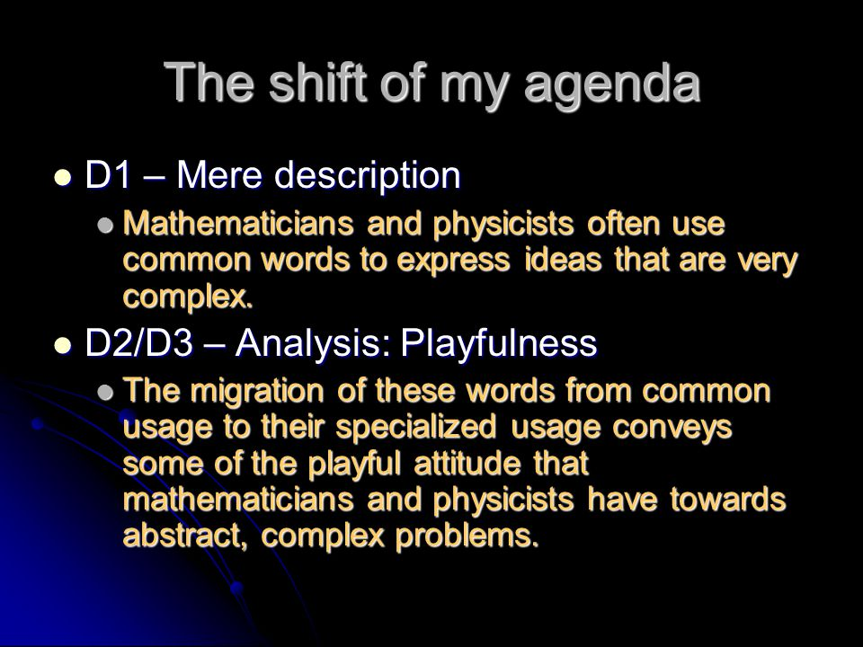 The shift of my agenda D1 – Mere description D1 – Mere description Mathematicians and physicists often use common words to express ideas that are very