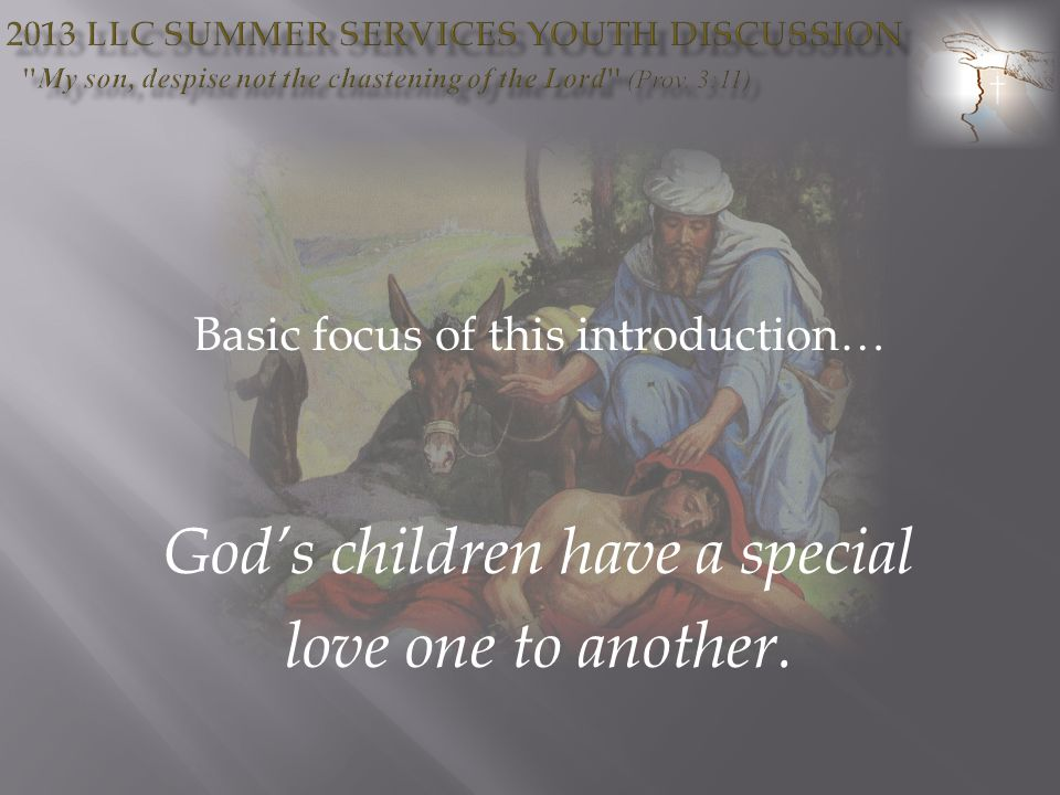 Basic focus of this introduction… Gods children have a special love one to another.