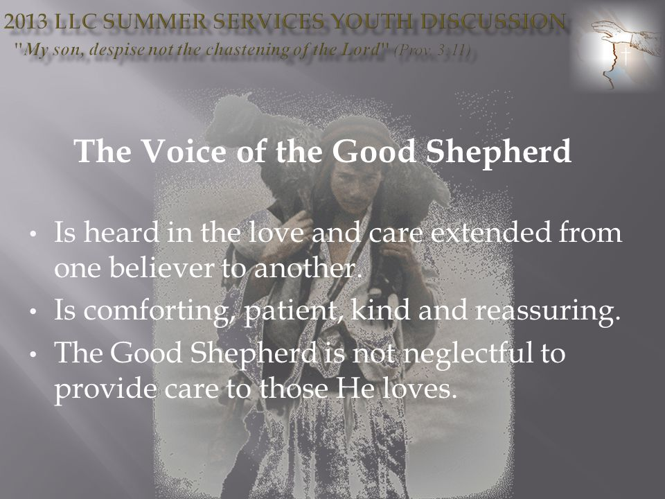 The Voice of the Good Shepherd Is heard in the love and care extended from one believer to another.