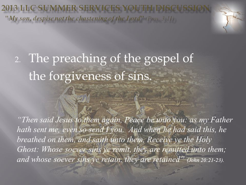 2. The preaching of the gospel of the forgiveness of sins.