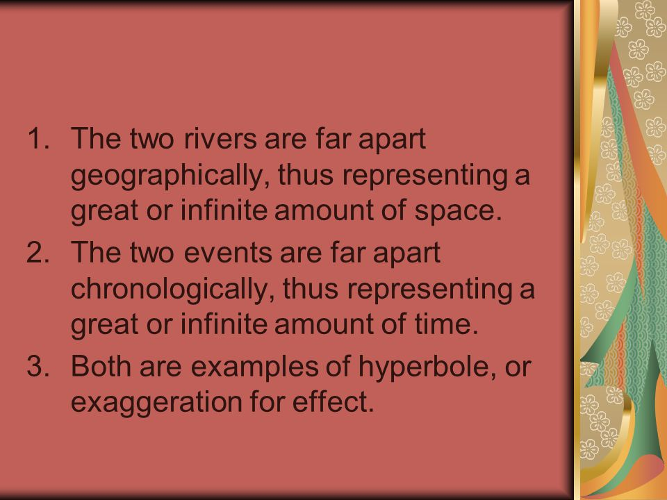1.The two rivers are far apart geographically, thus representing a great or infinite amount of space.