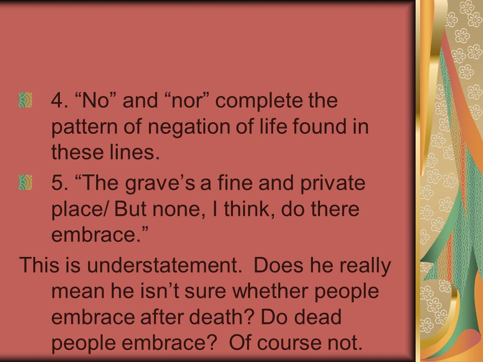 4.No and nor complete the pattern of negation of life found in these lines.