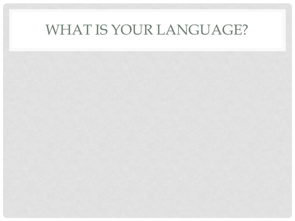 WHAT IS YOUR LANGUAGE