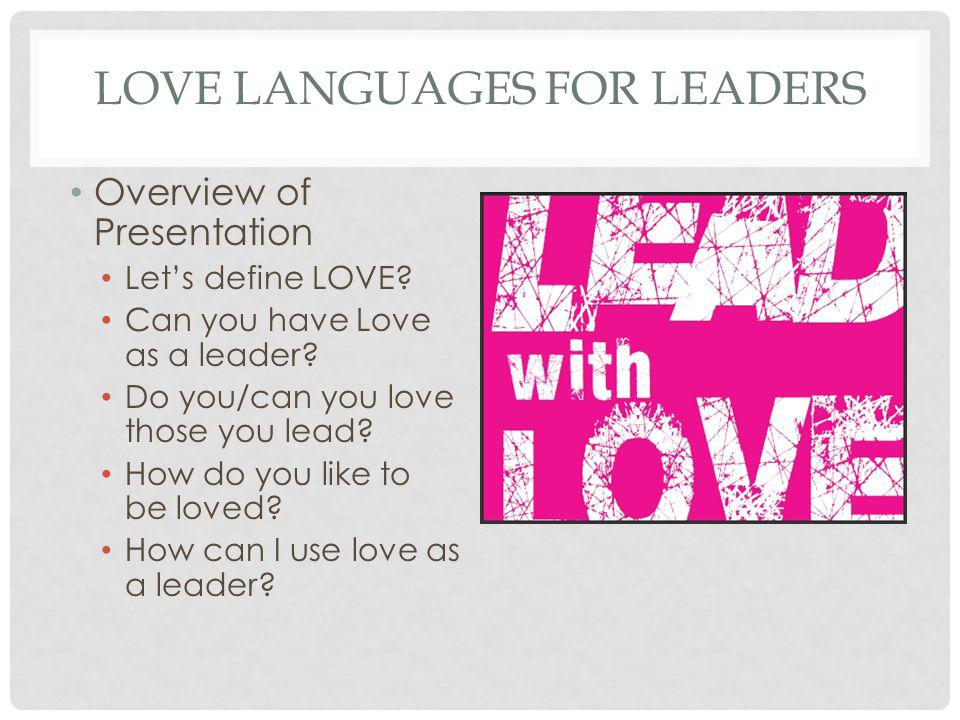 Overview of Presentation Lets define LOVE. Can you have Love as a leader.