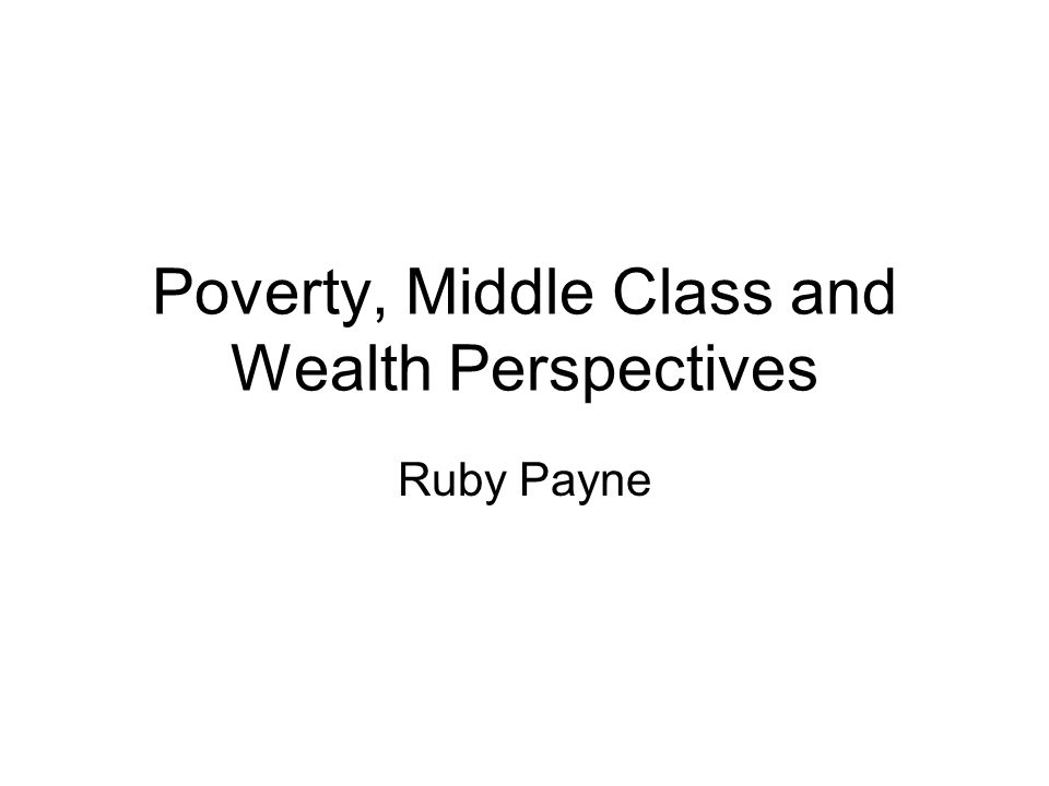 Hidden Rules Among Classes POVERTY MIDDLE CLASSWEALTH POSSESSIONSPeople.Things.One-of -a-kind objects, legacies, pedigrees.