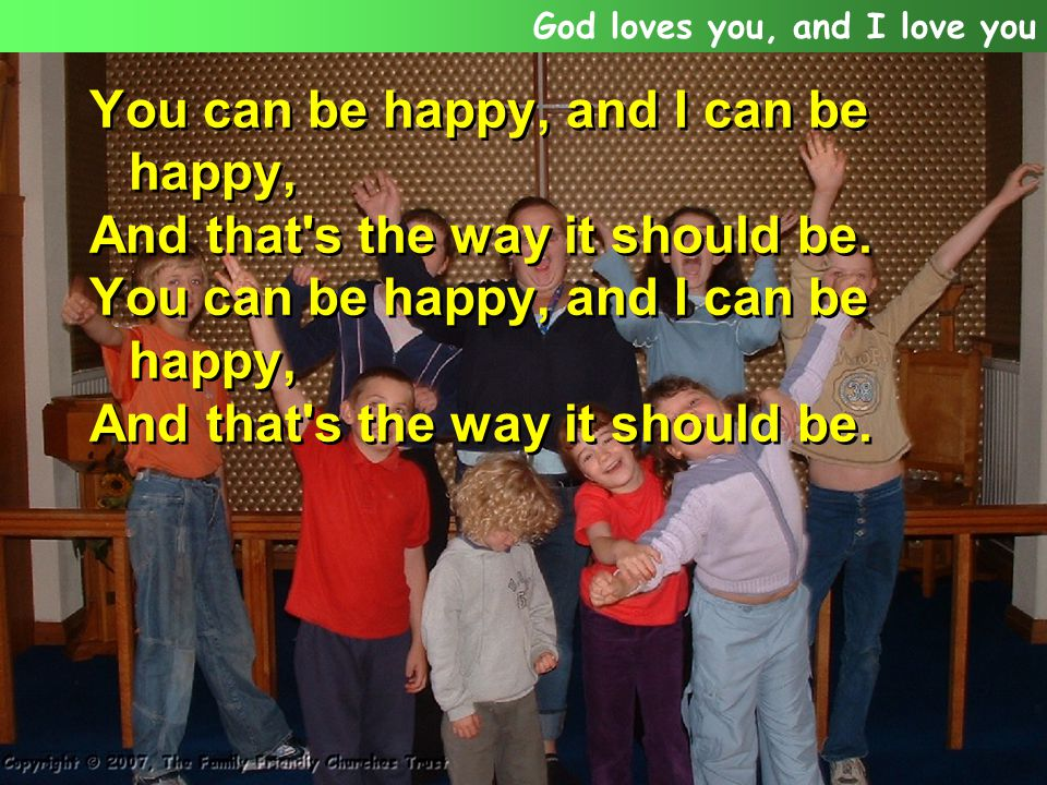 God loves you, and I love you, And that s the way it should be.