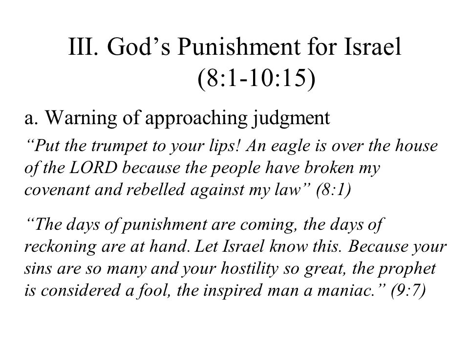 III. Gods Punishment for Israel (8:1-10:15) a.
