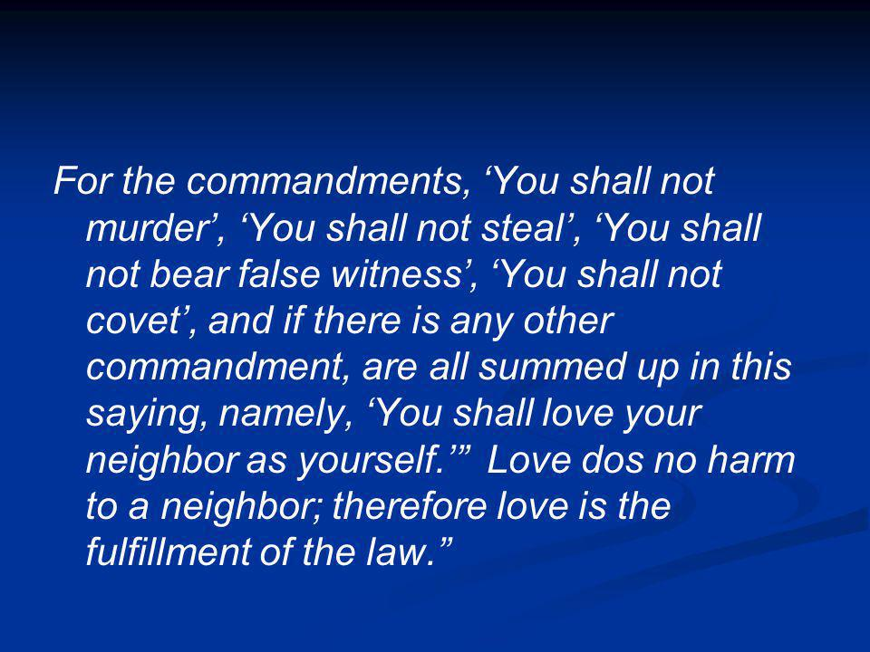 For the commandments, You shall not murder, You shall not steal, You shall not bear false witness, You shall not covet, and if there is any other comm