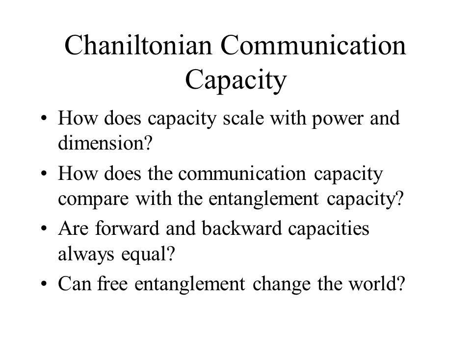 Chaniltonian Communication Capacity How does capacity scale with power and dimension.