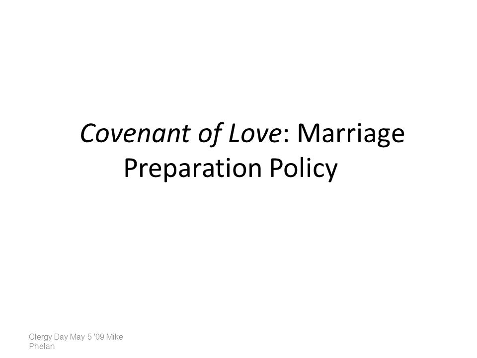Covenant of Love: Marriage Preparation Policy Clergy Day May 5 '09 Mike Phelan