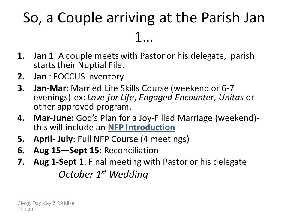 So, a Couple arriving at the Parish Jan 1… 1.Jan 1: A couple meets with Pastor or his delegate, parish starts their Nuptial File. 2.Jan : FOCCUS inven