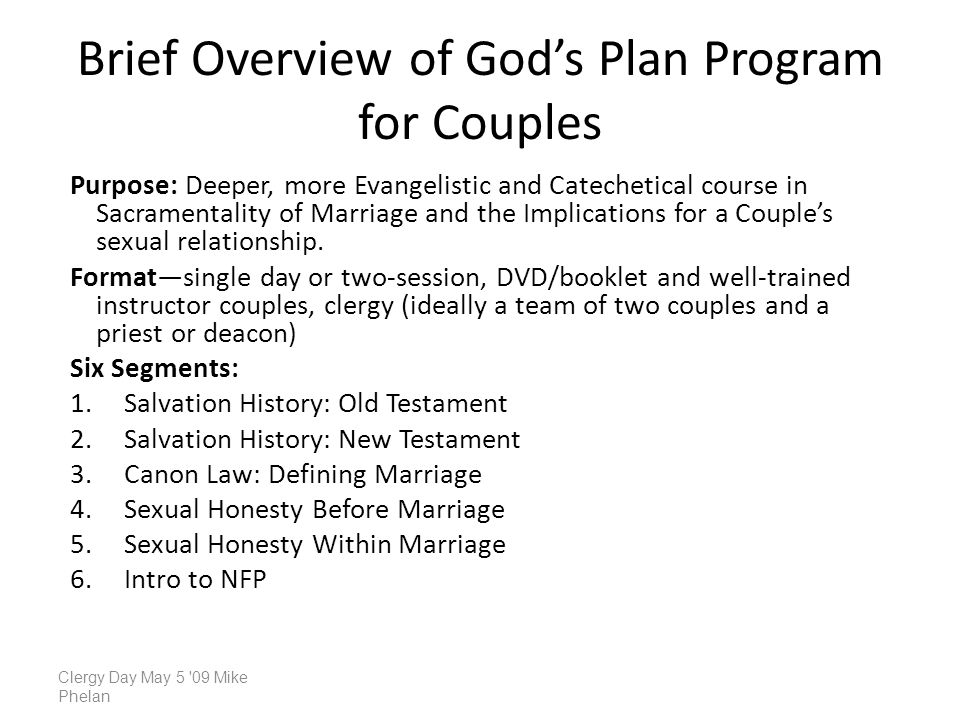 Brief Overview of Gods Plan Program for Couples Purpose: Deeper, more Evangelistic and Catechetical course in Sacramentality of Marriage and the Implications for a Couples sexual relationship.