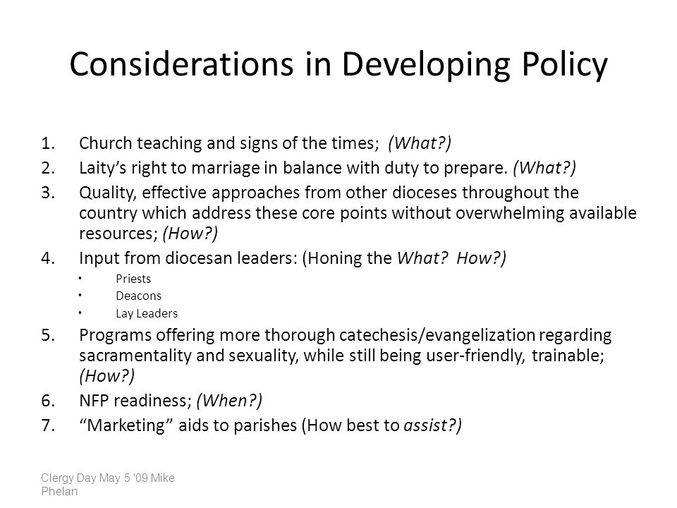 Considerations in Developing Policy 1.Church teaching and signs of the times; (What ) 2.Laitys right to marriage in balance with duty to prepare.