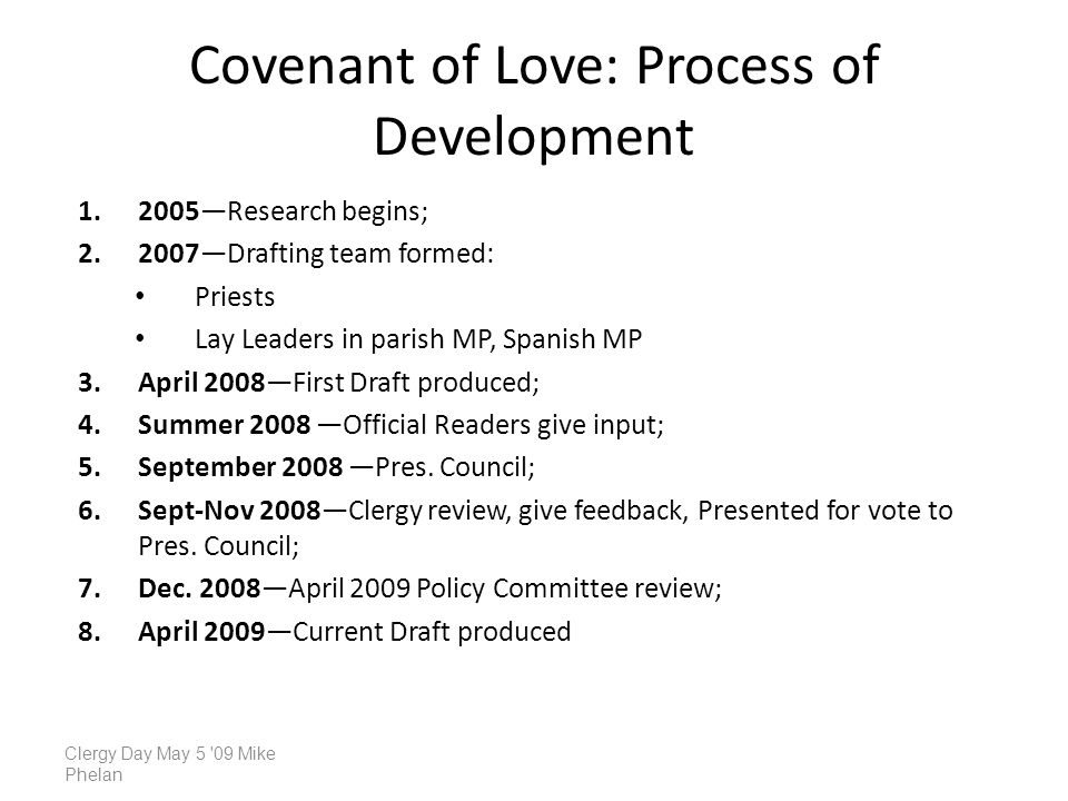 Covenant of Love: Process of Development Research begins; Drafting team formed: Priests Lay Leaders in parish MP, Spanish MP 3.April 2008First Draft produced; 4.Summer 2008 Official Readers give input; 5.September 2008 Pres.