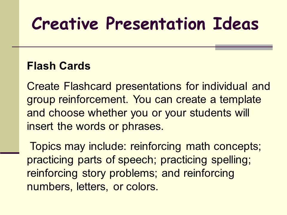 Creative Presentation Ideas Flash Cards Create Flashcard presentations for individual and group reinforcement. You can create a template and choose wh