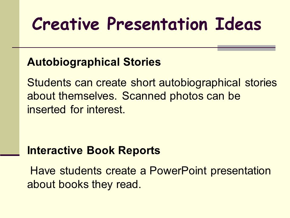 Creative Presentation Ideas Autobiographical Stories Students can create short autobiographical stories about themselves.