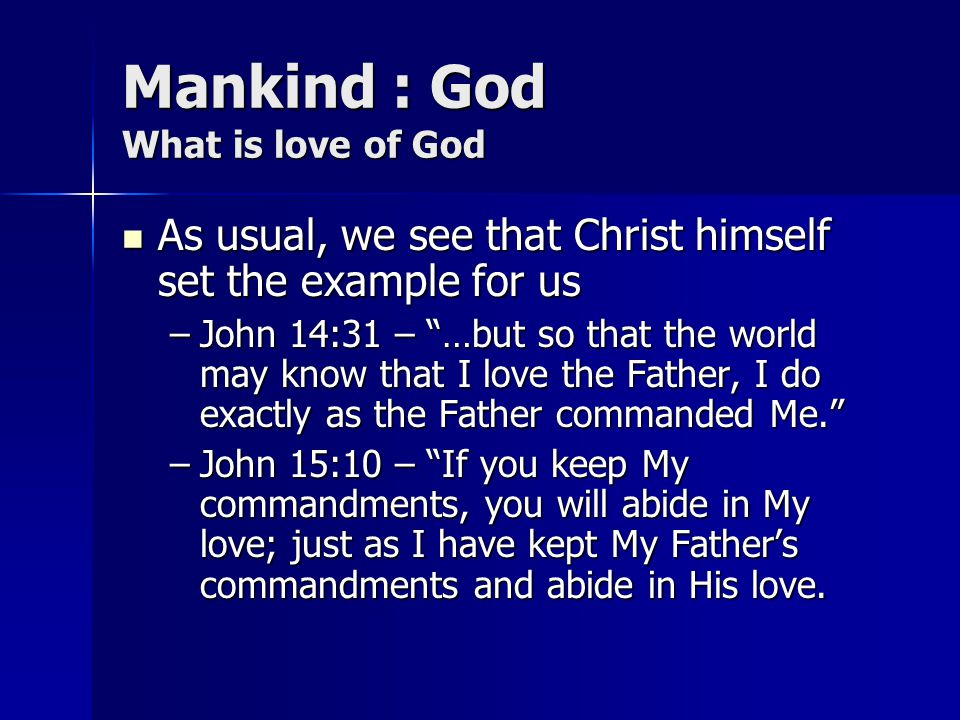 Mankind : God What is love of God As usual, we see that Christ himself set the example for us As usual, we see that Christ himself set the example for