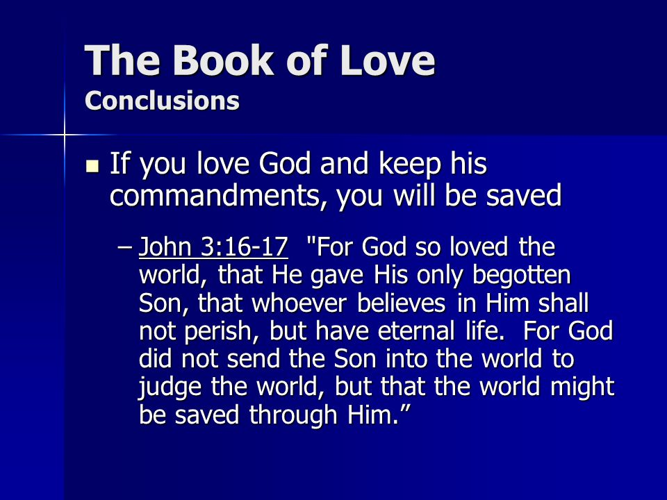 The Book of Love Conclusions If you love God and keep his commandments, you will be saved If you love God and keep his commandments, you will be saved