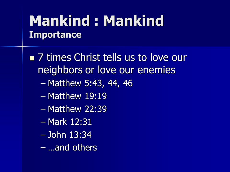 Mankind : Mankind To fulfill the Law Love includes: Love includes: –1 Corinthians 8:1 –Galatioans 5:13 –Ephesians 4:2 –Ephesians 4:16 The royal law (James 2:8) The royal law (James 2:8)