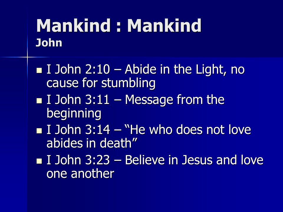 Mankind : Mankind John I John 2:10 – Abide in the Light, no cause for stumbling I John 2:10 – Abide in the Light, no cause for stumbling I John 3:11 –