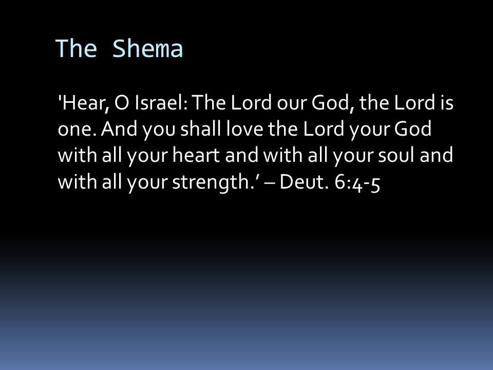 The Shema Hear, O Israel: The Lord our God, the Lord is one.