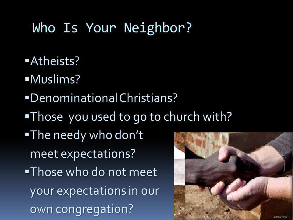 Who Is Your Neighbor. Atheists. Atheists. Muslims.