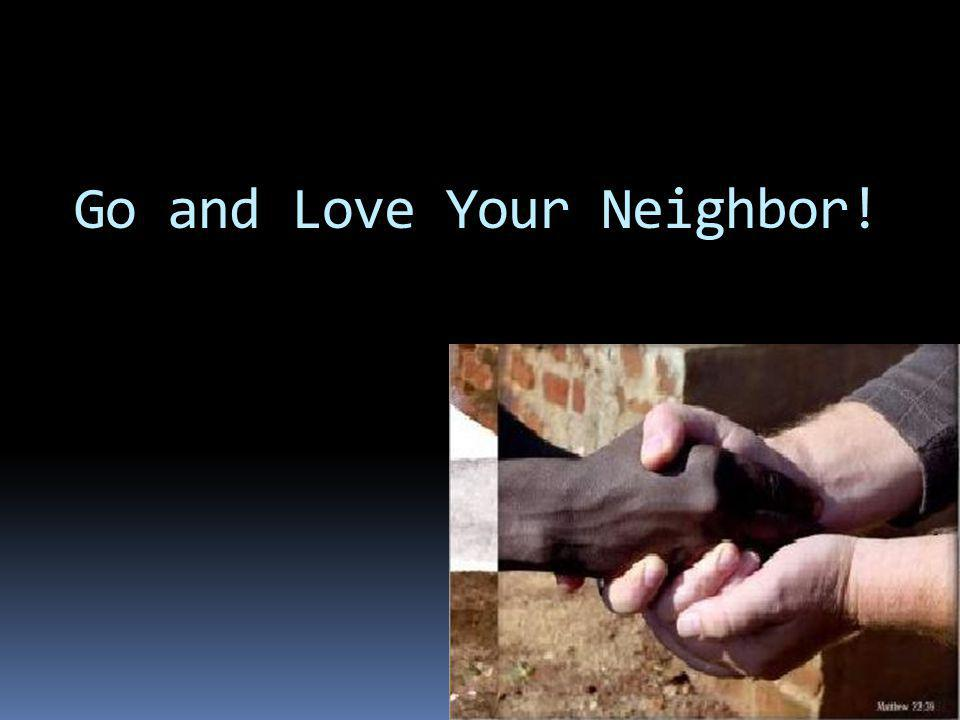 Go and Love Your Neighbor!