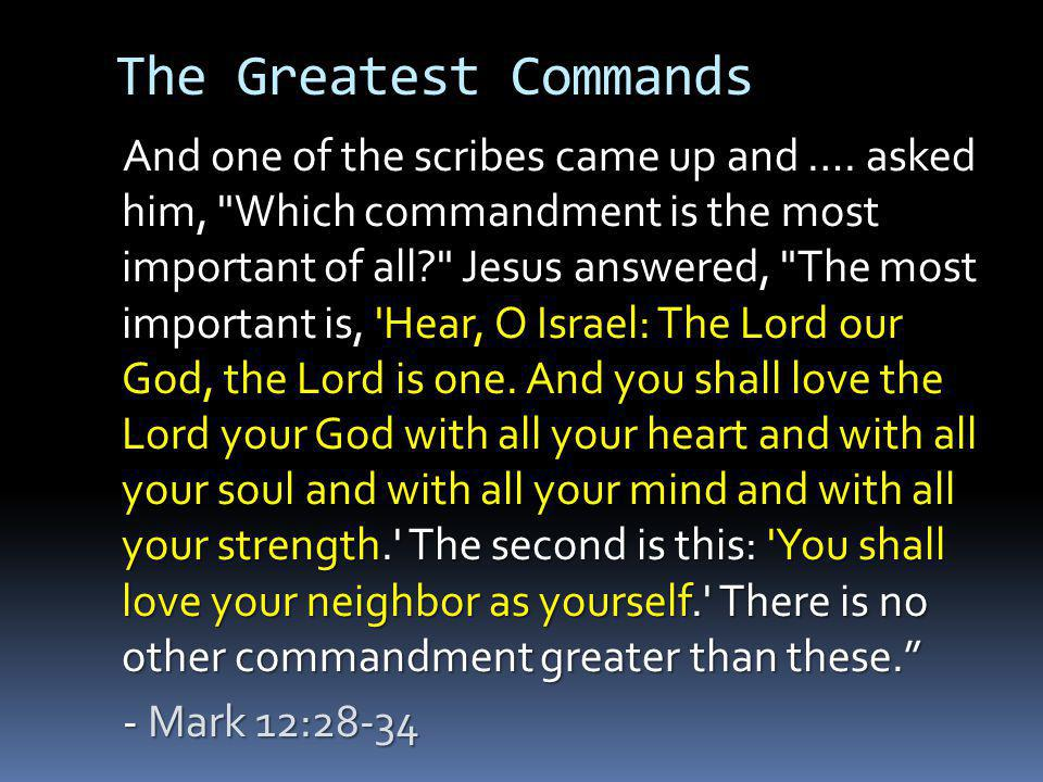 The Greatest Commands And one of the scribes came up and ….