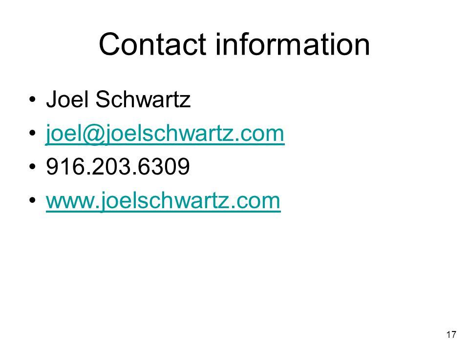 17 Contact information Joel Schwartz joel@joelschwartz.com 916.203.6309 www.joelschwartz.com