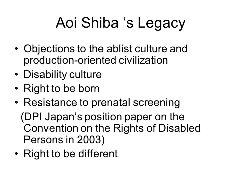 Aoi Shiba s Legacy Objections to the ablist culture and production-oriented civilization Disability culture Right to be born Resistance to prenatal sc