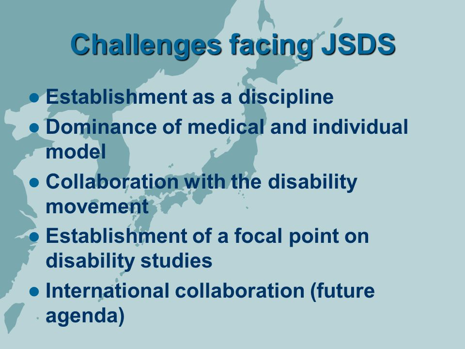 Challenges facing JSDS Establishment as a discipline Dominance of medical and individual model Collaboration with the disability movement Establishmen