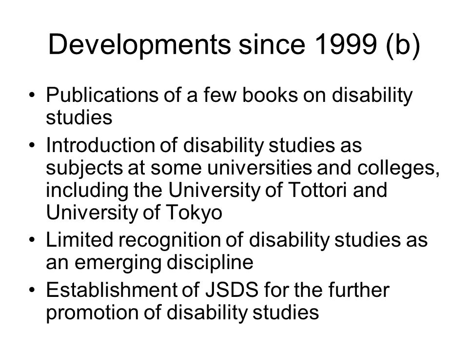 Developments since 1999 (b) Publications of a few books on disability studies Introduction of disability studies as subjects at some universities and