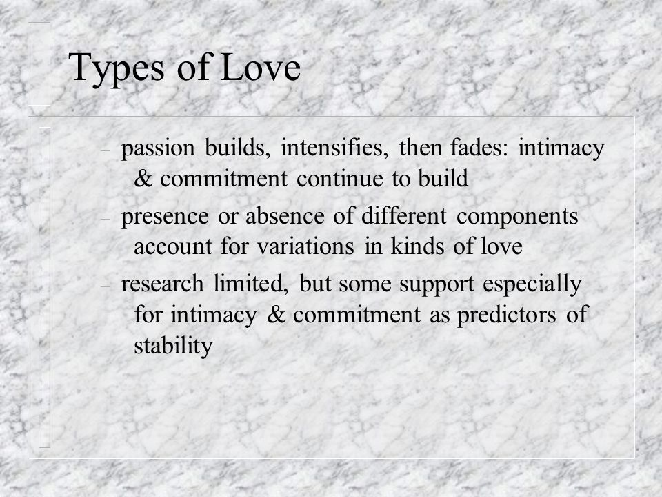 Maintaining relationship satisfaction n Ingredients in a lasting love relationship – self-acceptance – appreciation of others qualities – commitment – good communication – realistic expectations – shared interests – ability to face & deal with conflict