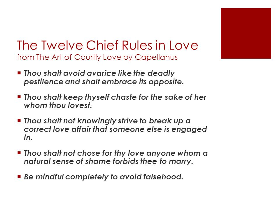 The Twelve Chief Rules in Love from The Art of Courtly Love by Capellanus Thou shalt avoid avarice like the deadly pestilence and shalt embrace its op