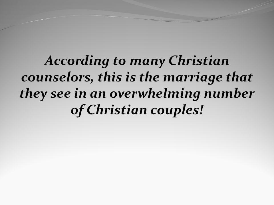 According to many Christian counselors, this is the marriage that they see in an overwhelming number of Christian couples!