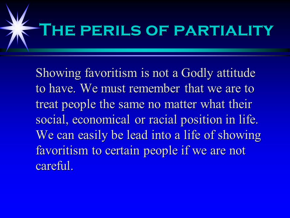 The perils of partiality Showing favoritism is not a Godly attitude to have.