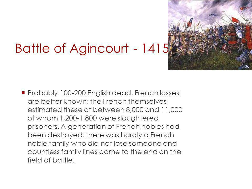 Battle of Agincourt - 1415 Probably 100-200 English dead.