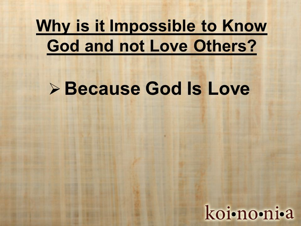Why is it Impossible to Know God and not Love Others Because God Is Love