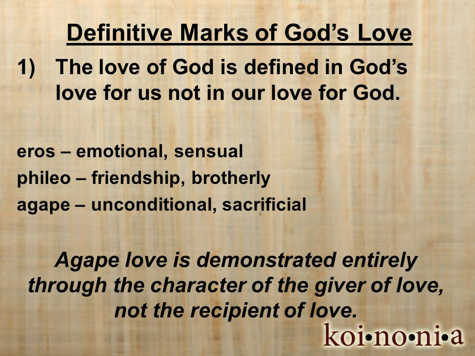 Definitive Marks of Gods Love 1)The love of God is defined in Gods love for us not in our love for God.