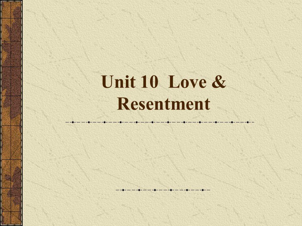 Unit 10 Love & Resentment